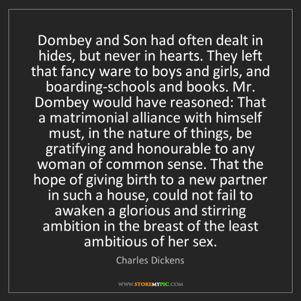 Charles Dickens: Dombey and Son had often dealt in hides, but never in...