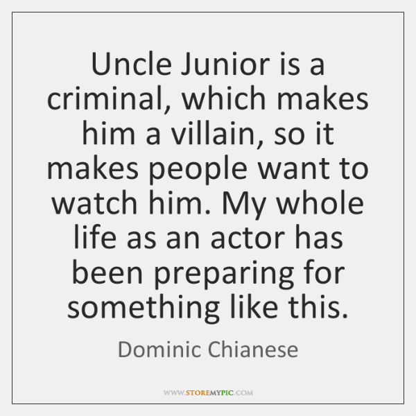 Uncle Junior is a criminal, which makes him a villain, so it ...