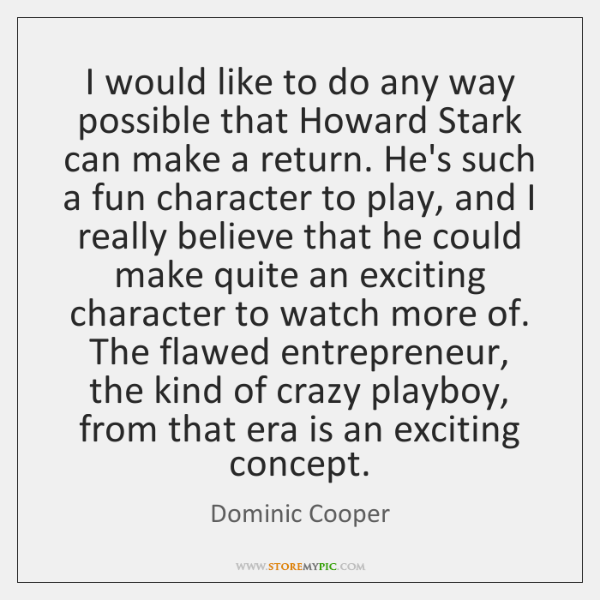 I would like to do any way possible that Howard Stark can ...