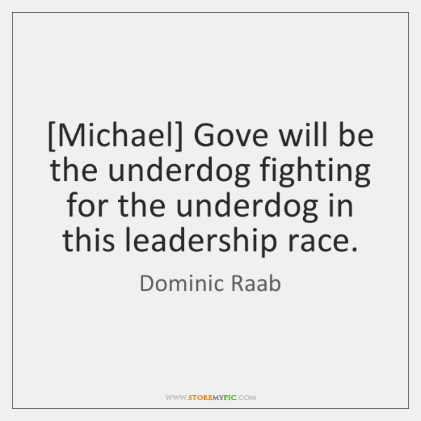 [Michael] Gove will be the underdog fighting for the underdog in this ...