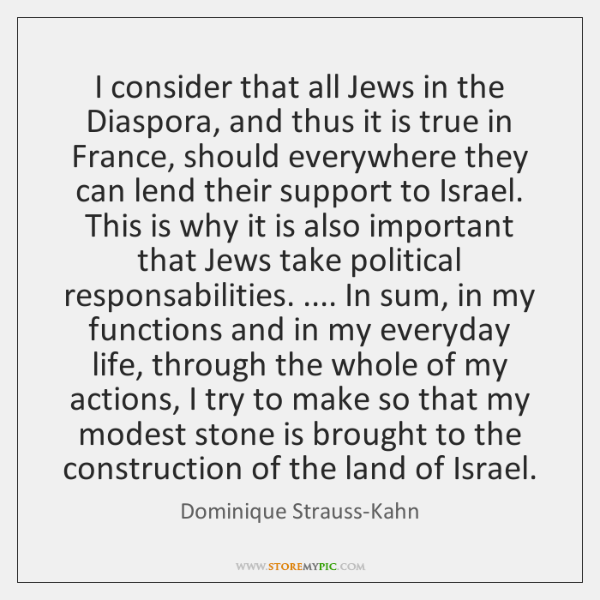 I consider that all Jews in the Diaspora, and thus it is ...