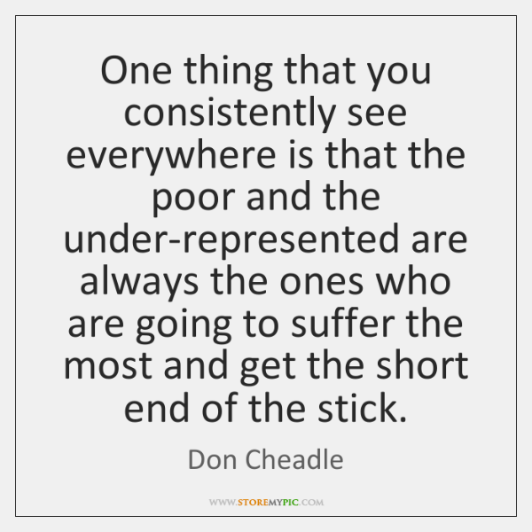 One thing that you consistently see everywhere is that the poor and ...