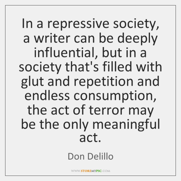 In a repressive society, a writer can be deeply influential, but in ...
