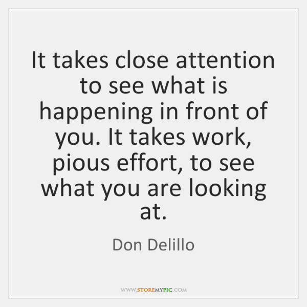It takes close attention to see what is happening in front of ...