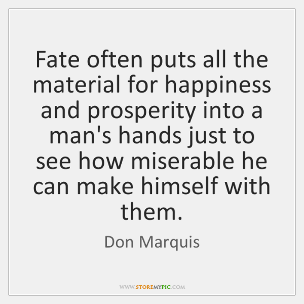 Fate often puts all the material for happiness and prosperity into a ...