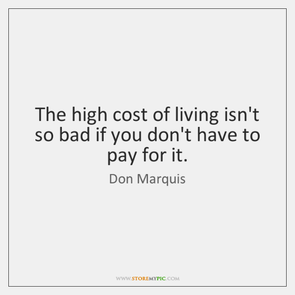 The high cost of living isn't so bad if you don't have ...