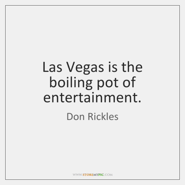 Las Vegas is the boiling pot of entertainment.