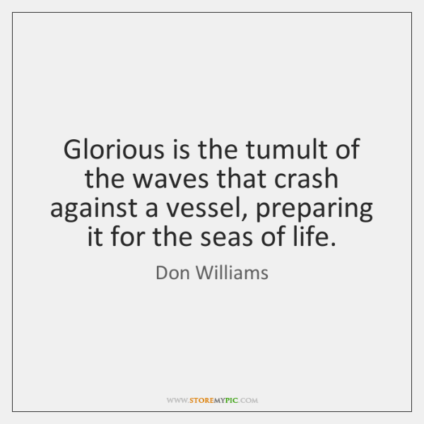 Glorious is the tumult of the waves that crash against a vessel, ...