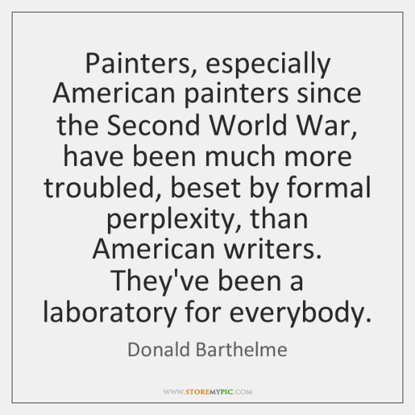 Painters, especially American painters since the Second World War, have been much ...