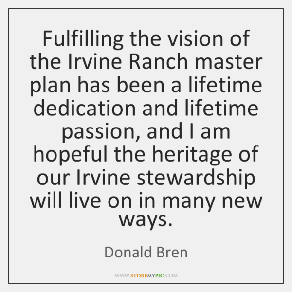 Fulfilling the vision of the Irvine Ranch master plan has been a ...