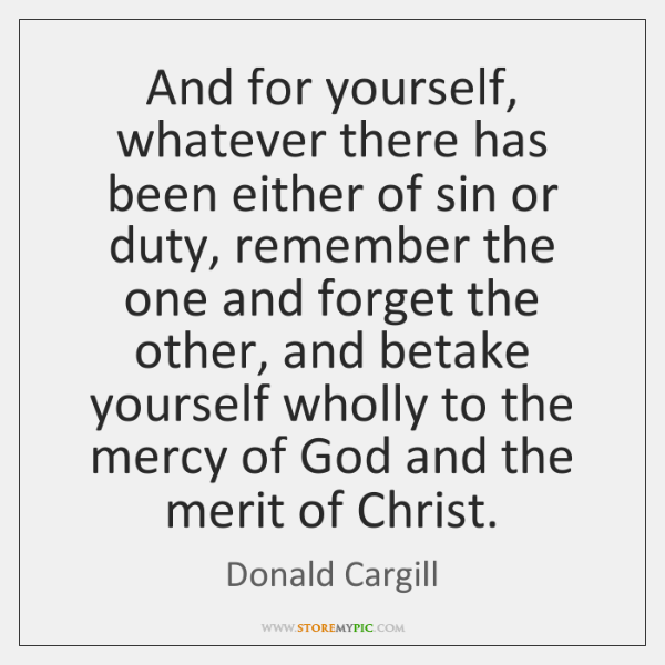 And for yourself, whatever there has been either of sin or duty, ...