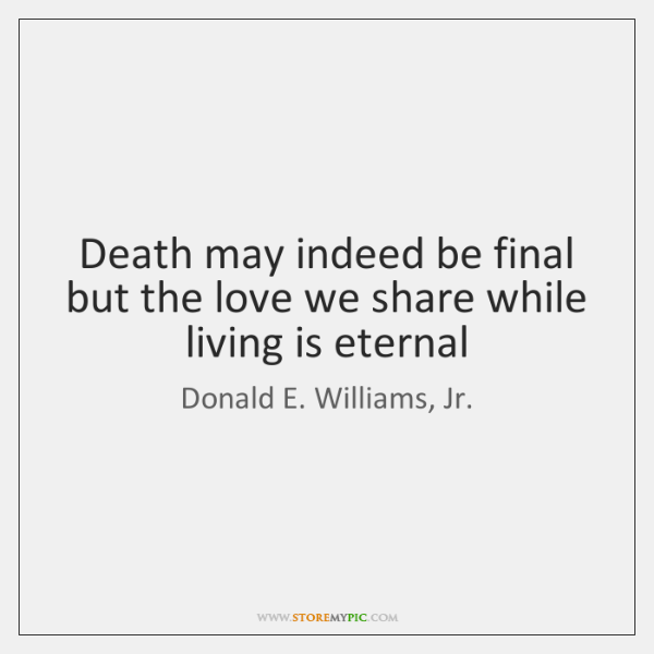 Death may indeed be final but the love we share while living ...