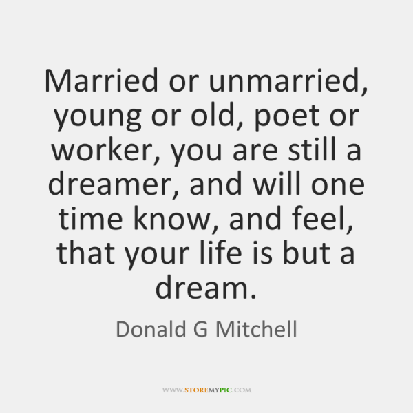 Married or unmarried, young or old, poet or worker, you are still ...