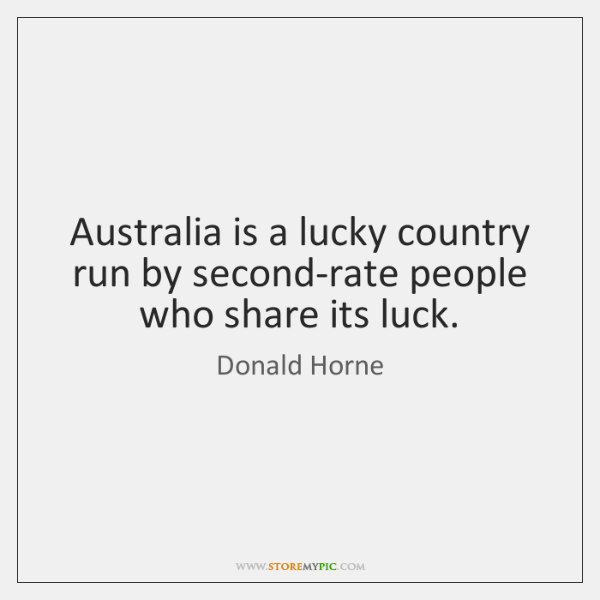 Australia is a lucky country run by second-rate people who share its ...