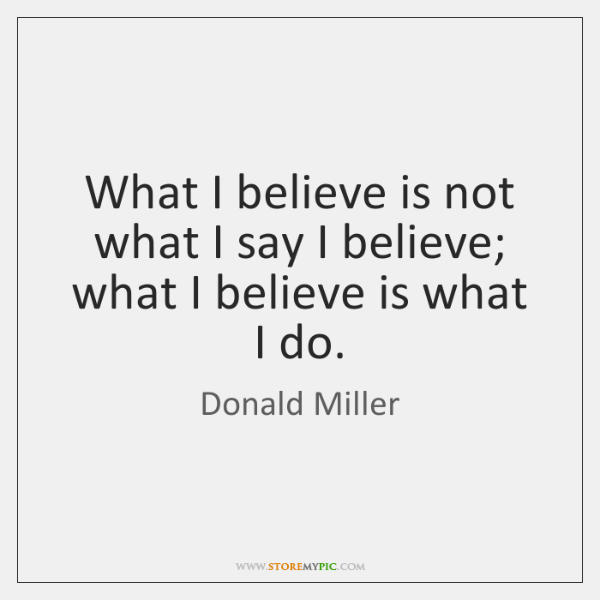 What I believe is not what I say I believe; what I ...