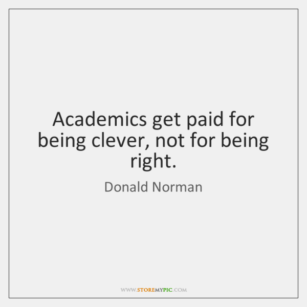 Academics get paid for being clever, not for being right.