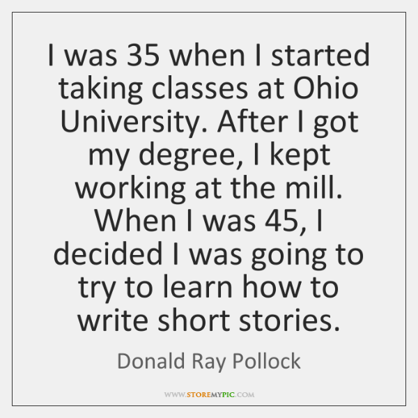I was 35 when I started taking classes at Ohio University. After I ...