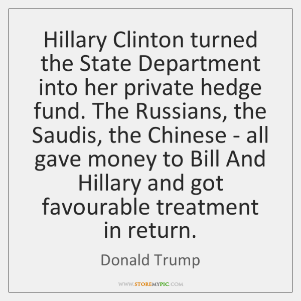 Hillary Clinton turned the State Department into her private hedge fund. The ...