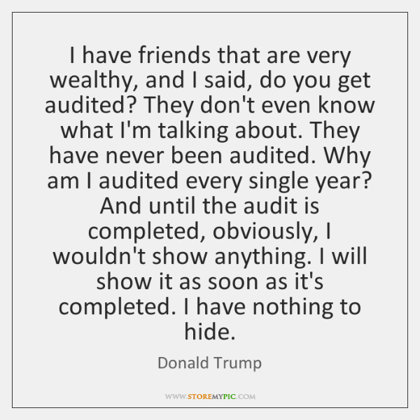 I have friends that are very wealthy, and I said, do you ...