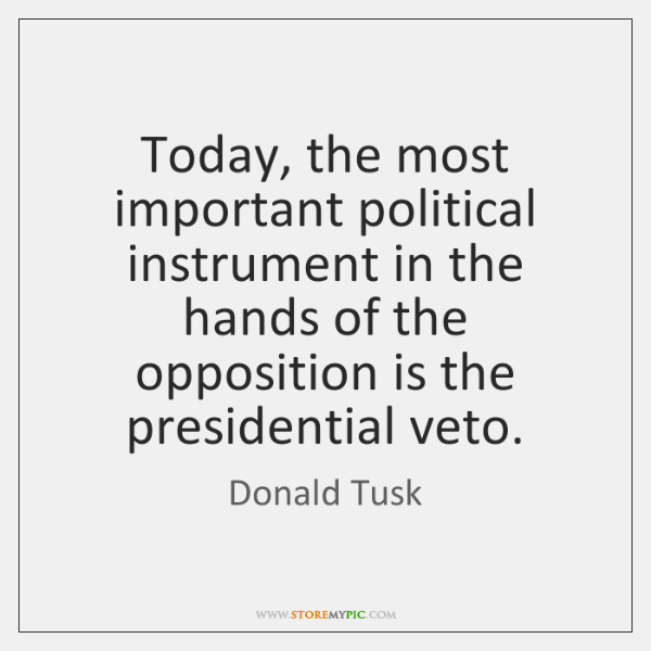 Today, the most important political instrument in the hands of the opposition ...