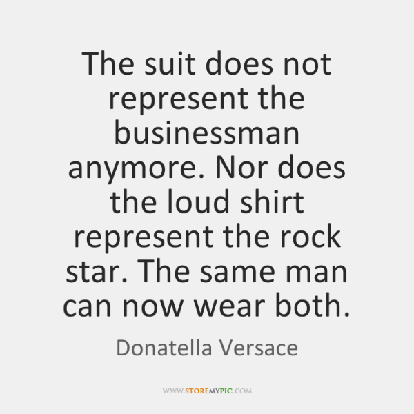 The suit does not represent the businessman anymore. Nor does the loud ...
