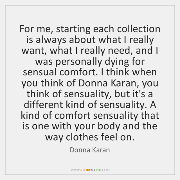 For me, starting each collection is always about what I really want, ...
