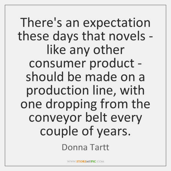 There's an expectation these days that novels - like any other consumer ...