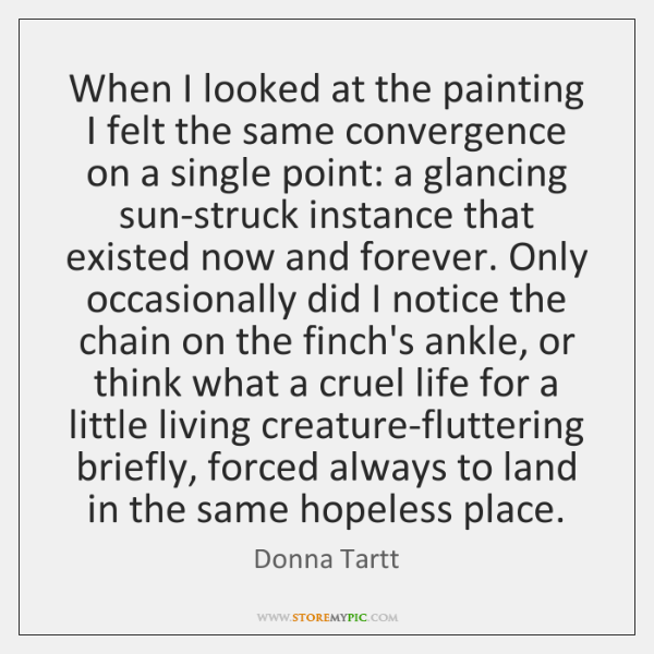 When I looked at the painting I felt the same convergence on ...