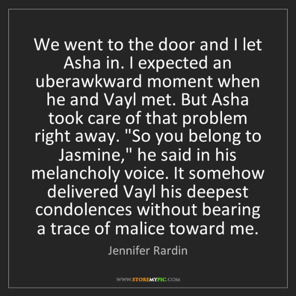 Jennifer Rardin: We went to the door and I let Asha in. I expected an...