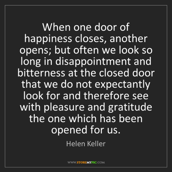 Helen Keller: When one door of happiness closes, another opens; but...