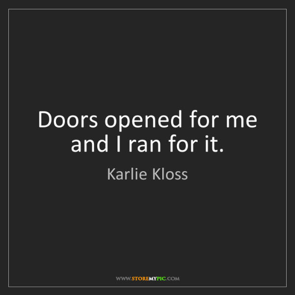 Karlie Kloss: Doors opened for me and I ran for it.