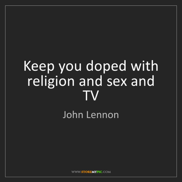 John Lennon: Keep you doped with religion and sex and TV