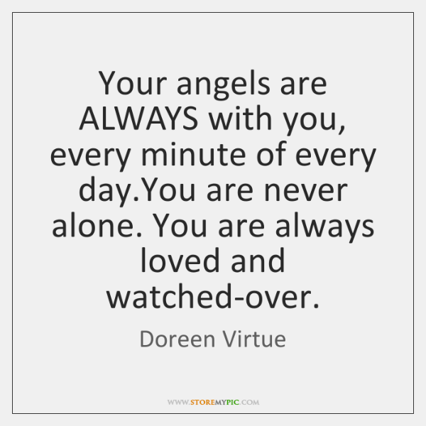 Your angels are ALWAYS with you, every minute of every day.You ...