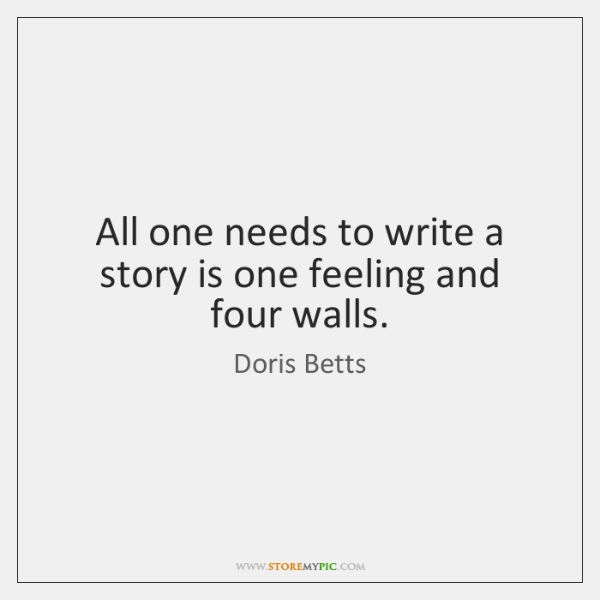 All one needs to write a story is one feeling and four ...