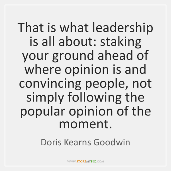 That is what leadership is all about: staking your ground ahead of ...
