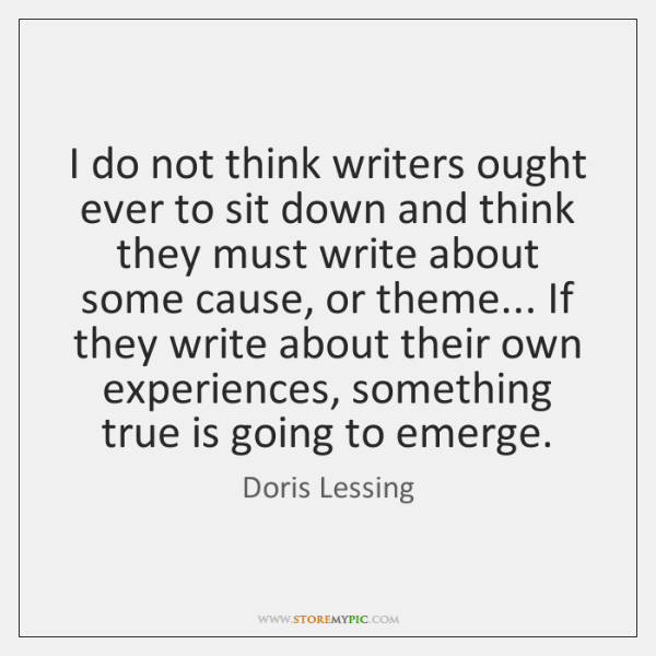 I do not think writers ought ever to sit down and think ...