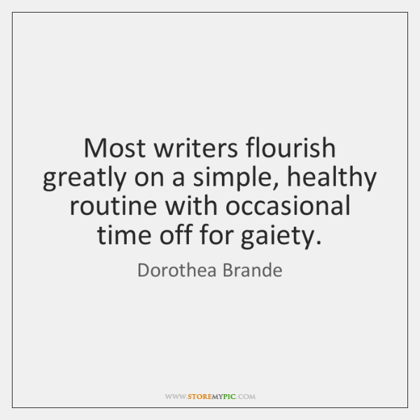 Most writers flourish greatly on a simple, healthy routine with occasional time ...