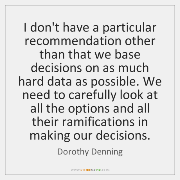I don't have a particular recommendation other than that we base decisions ...