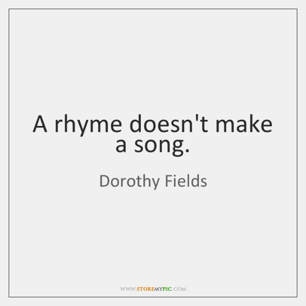 A rhyme doesn't make a song.