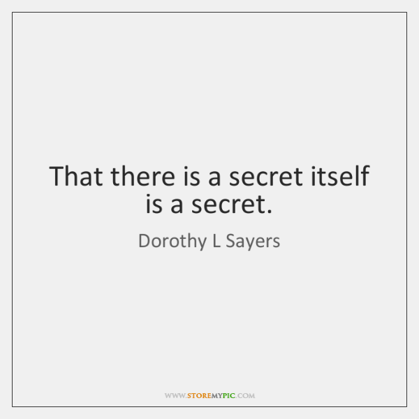 That there is a secret itself is a secret.