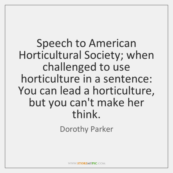 Speech to American Horticultural Society; when challenged to use horticulture in a ...