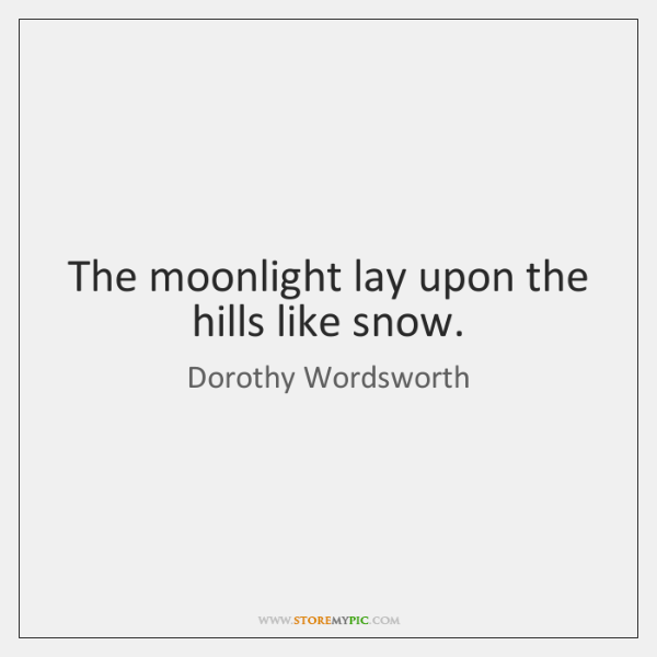 The moonlight lay upon the hills like snow.