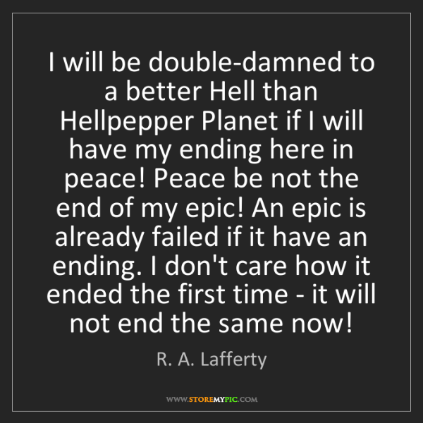 R. A. Lafferty: I will be double-damned to a better Hell than Hellpepper...