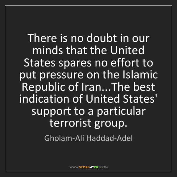 Gholam-Ali Haddad-Adel: There is no doubt in our minds that the United States...