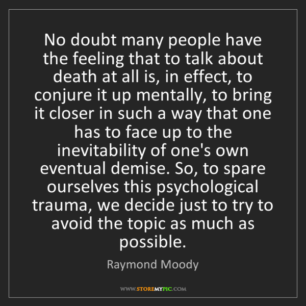 Raymond Moody: No doubt many people have the feeling that to talk about...