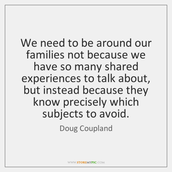 We need to be around our families not because we have so ...