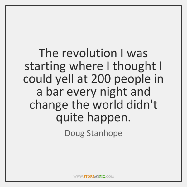 The revolution I was starting where I thought I could yell at 200 ...
