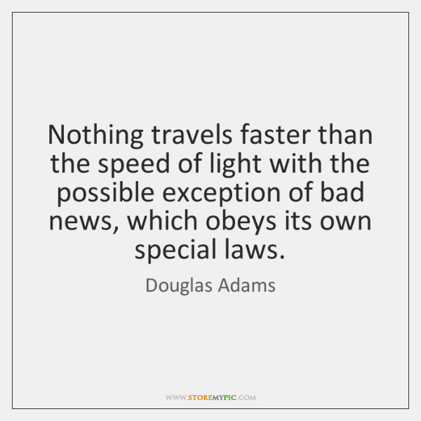 Nothing travels faster than the speed of light with the possible exception ...