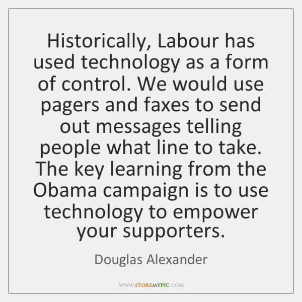 Historically, Labour has used technology as a form of control. We would ...