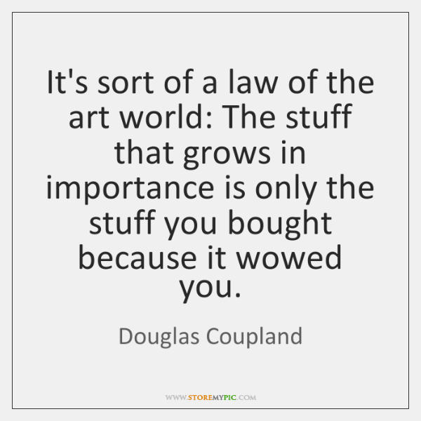 It's sort of a law of the art world: The stuff that ...